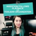 Insertion follows playback and toolbar organization
